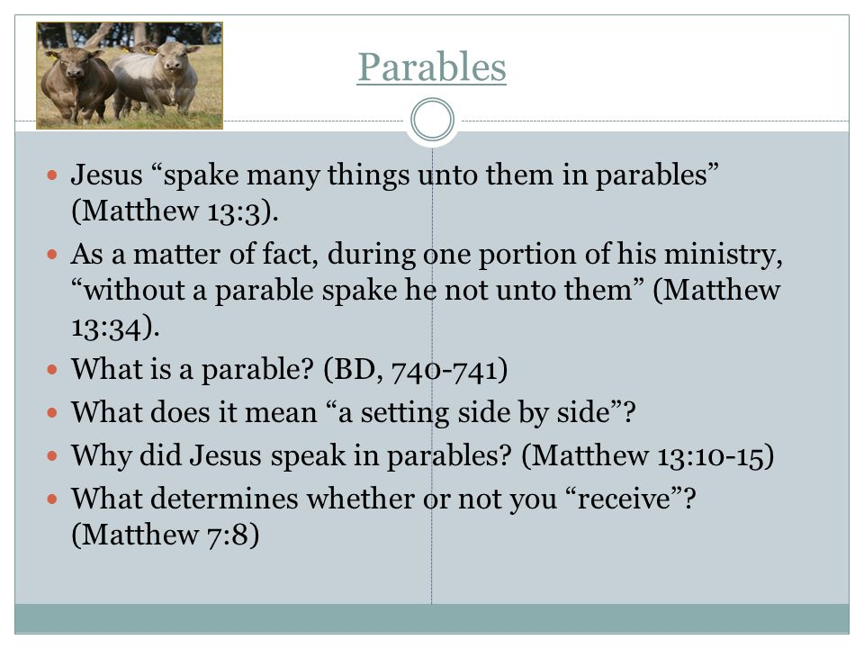 Parables Jesus spake many things unto them in parables (Matthew 13:3).