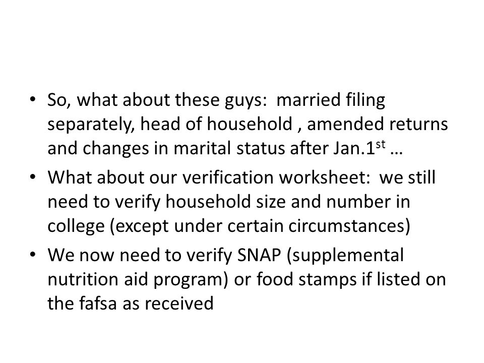 So, what about these guys: married filing separately, head of household, amended returns and changes in marital status after Jan.1 st … What about our