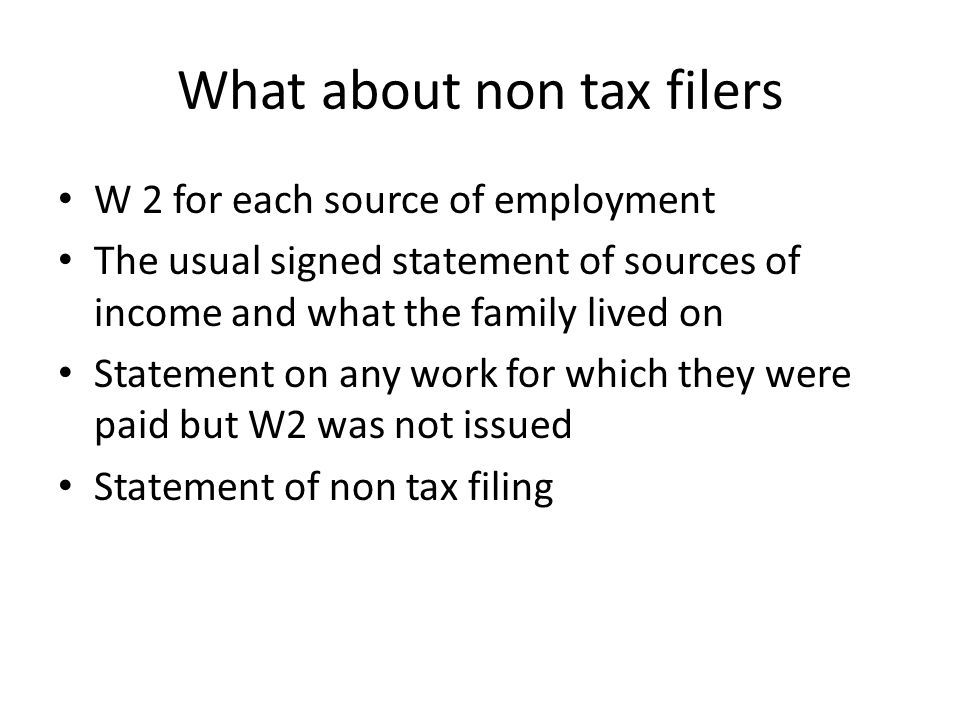 What about non tax filers W 2 for each source of employment The usual signed statement of sources of income and what the family lived on Statement on