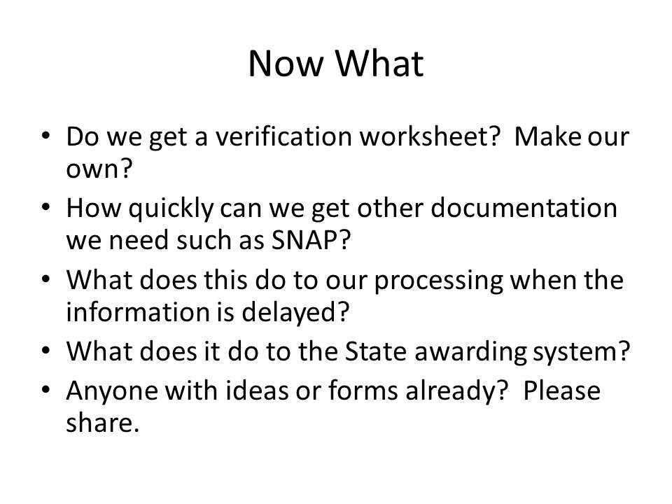 Now What Do we get a verification worksheet? Make our own? How quickly can we get other documentation we need such as SNAP? What does this do to our p