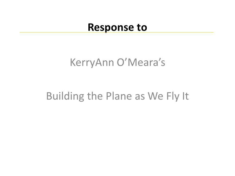 Response to KerryAnn O'Meara's Building the Plane as We Fly It