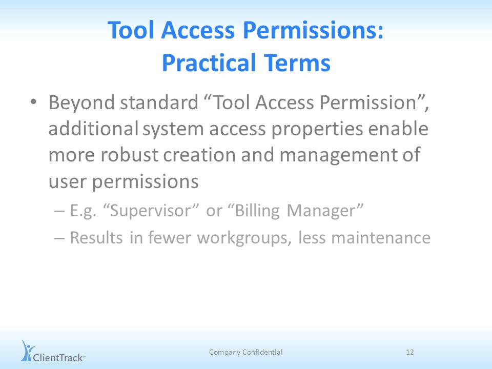 Tool Access Permissions: Practical Terms Beyond standard Tool Access Permission , additional system access properties enable more robust creation and management of user permissions – E.g.