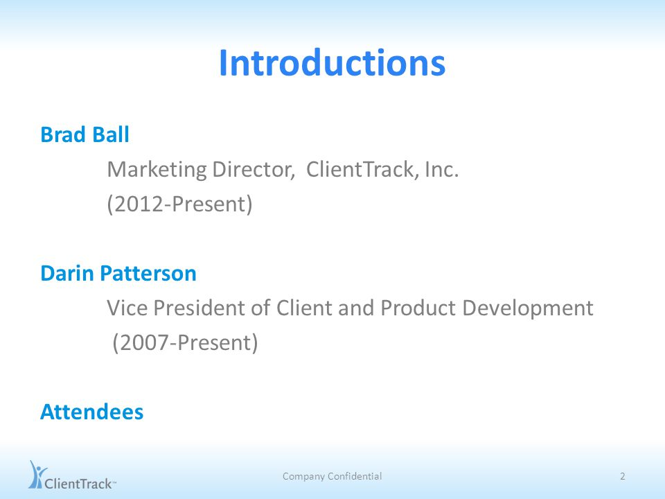 Introductions Brad Ball Marketing Director, ClientTrack, Inc.