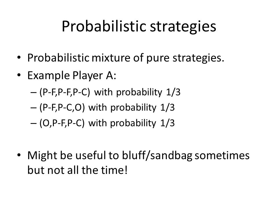 Probabilistic strategies Probabilistic mixture of pure strategies.