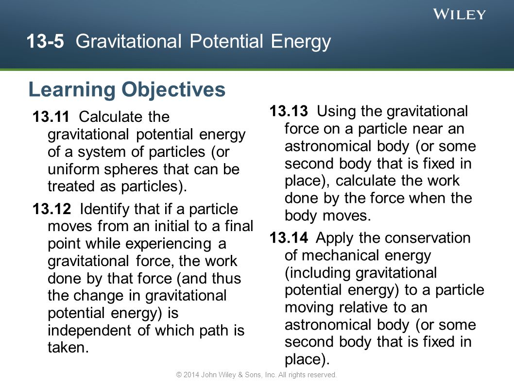 13-5 Gravitational Potential Energy 13.11 Calculate the gravitational potential energy of a system of particles (or uniform spheres that can be treate