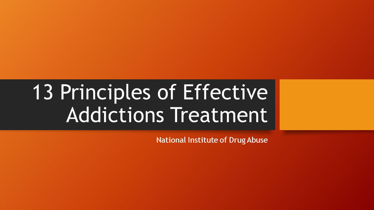 13 Principles of Effective Addictions Treatment National Institute of Drug Abuse