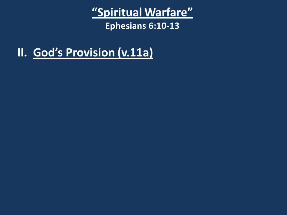 Spiritual Warfare Ephesians 6:10-13 II. God's Provision (v.11a)