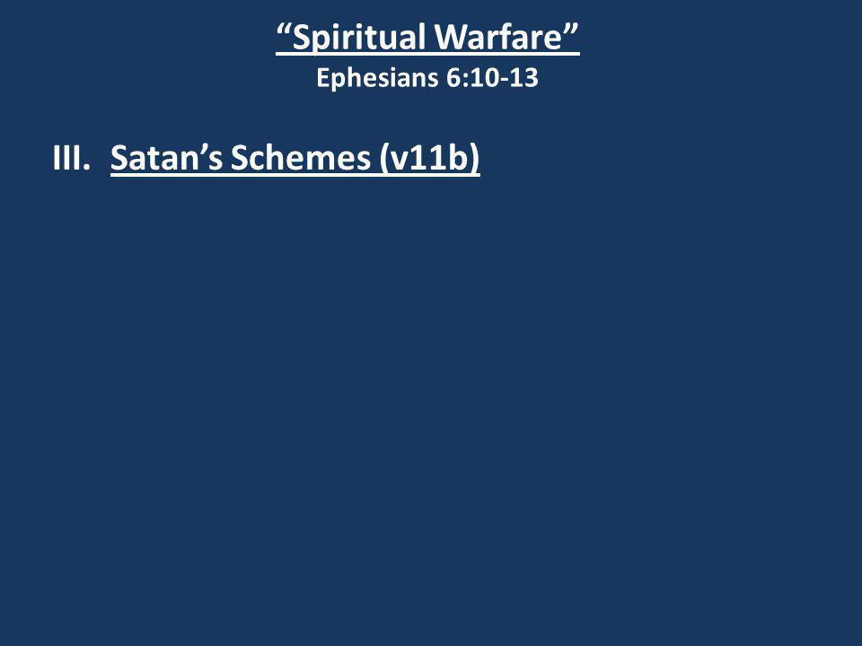 Spiritual Warfare Ephesians 6:10-13 III. Satan's Schemes (v11b)