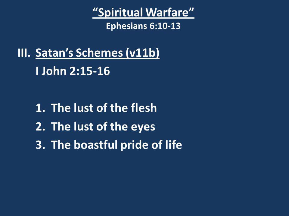 Spiritual Warfare Ephesians 6:10-13 III.Satan's Schemes (v11b) I John 2:15-16 1.