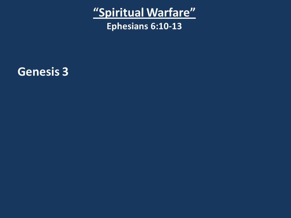 Spiritual Warfare Ephesians 6:10-13 Genesis 3