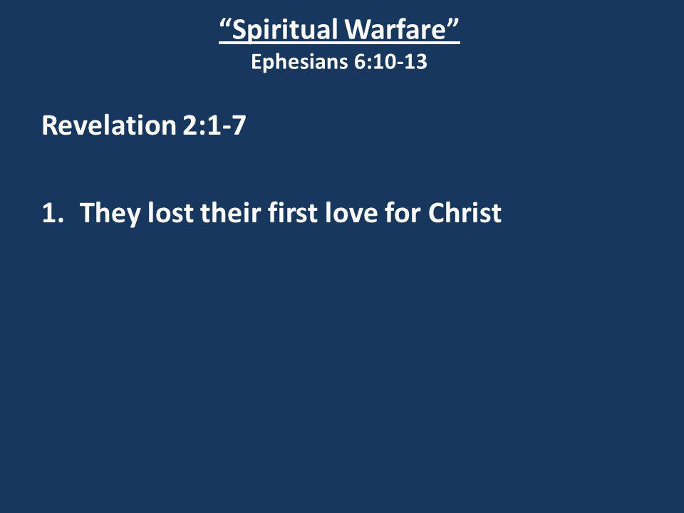 """Spiritual Warfare"" Ephesians 6:10-13 Revelation 2:1-7 1.They lost their first love for Christ"