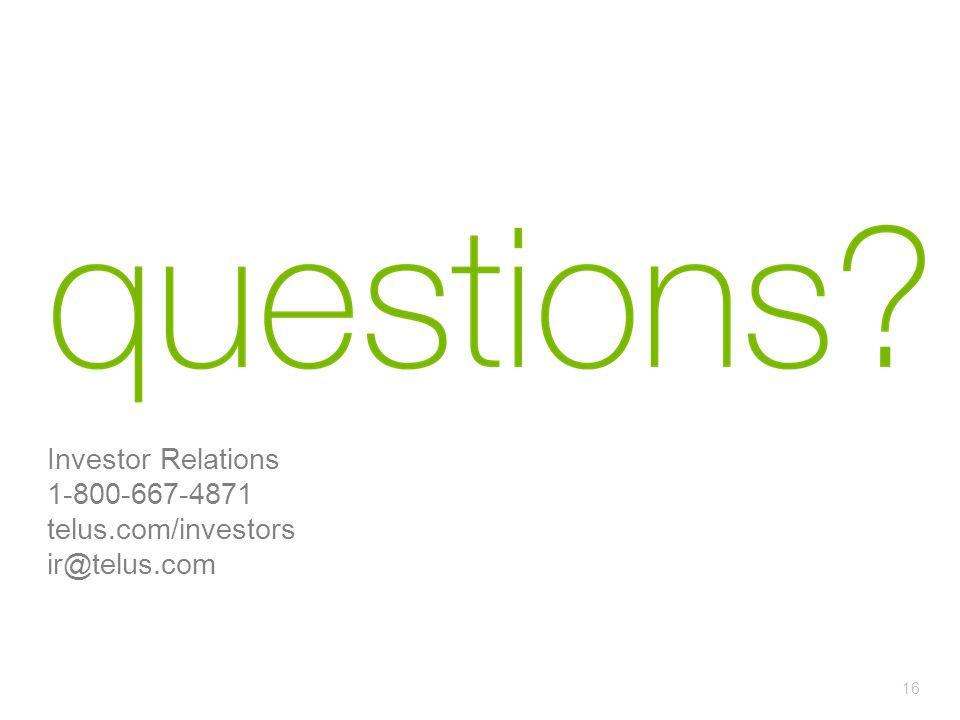 16 Investor Relations 1-800-667-4871 telus.com/investors ir@telus.com