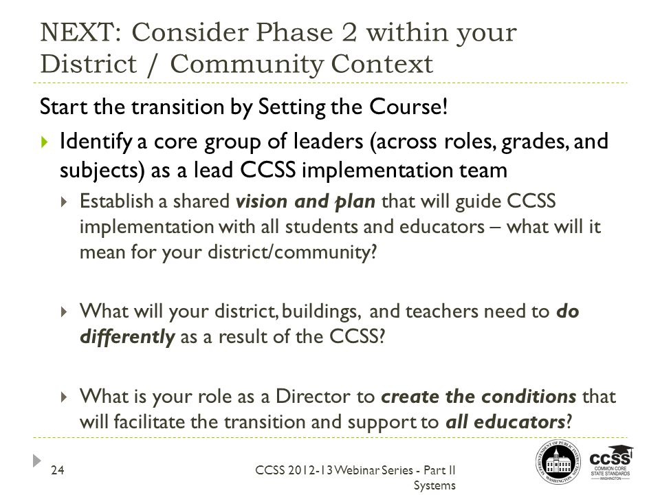 NEXT: Consider Phase 2 within your District / Community Context CCSS 2012-13 Webinar Series - Part II Systems Start the transition by Setting the Course.