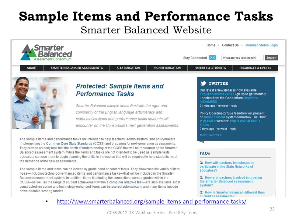 Sample Items and Performance Tasks Smarter Balanced Website http://www.smarterbalanced.org/sample-items-and-performance-tasks/ CCSS 2012-13 Webinar Series - Part II Systems 33