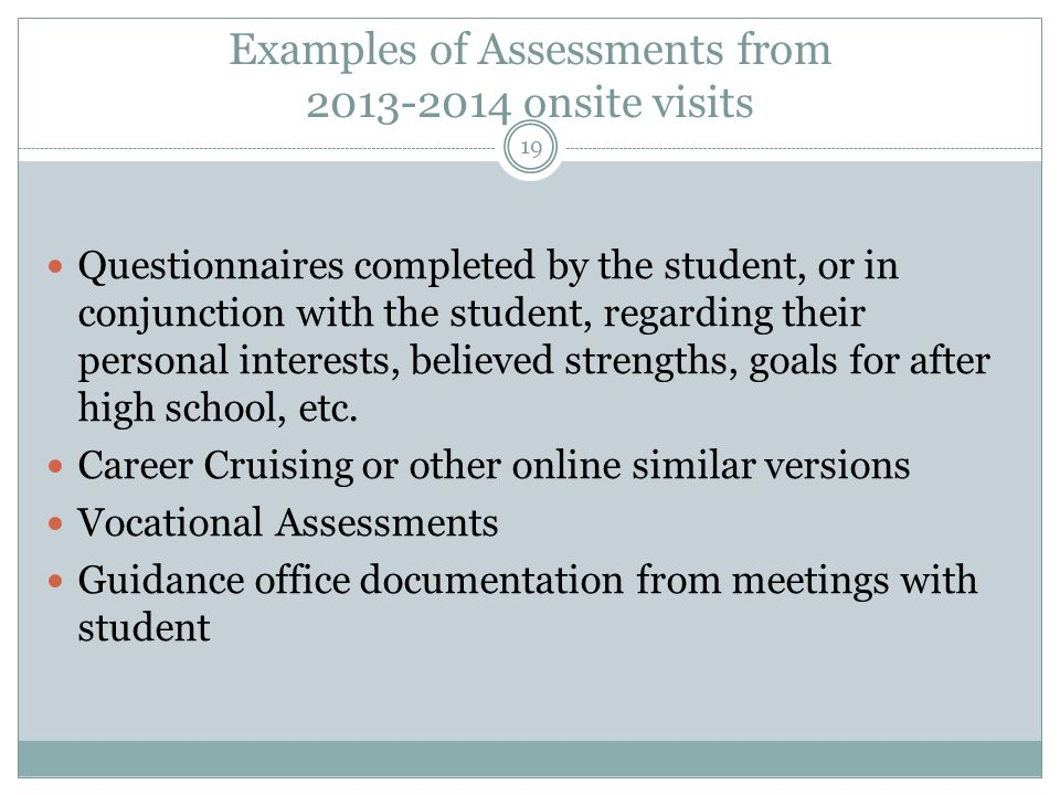 Examples of Assessments from 2013-2014 onsite visits Questionnaires completed by the student, or in conjunction with the student, regarding their pers