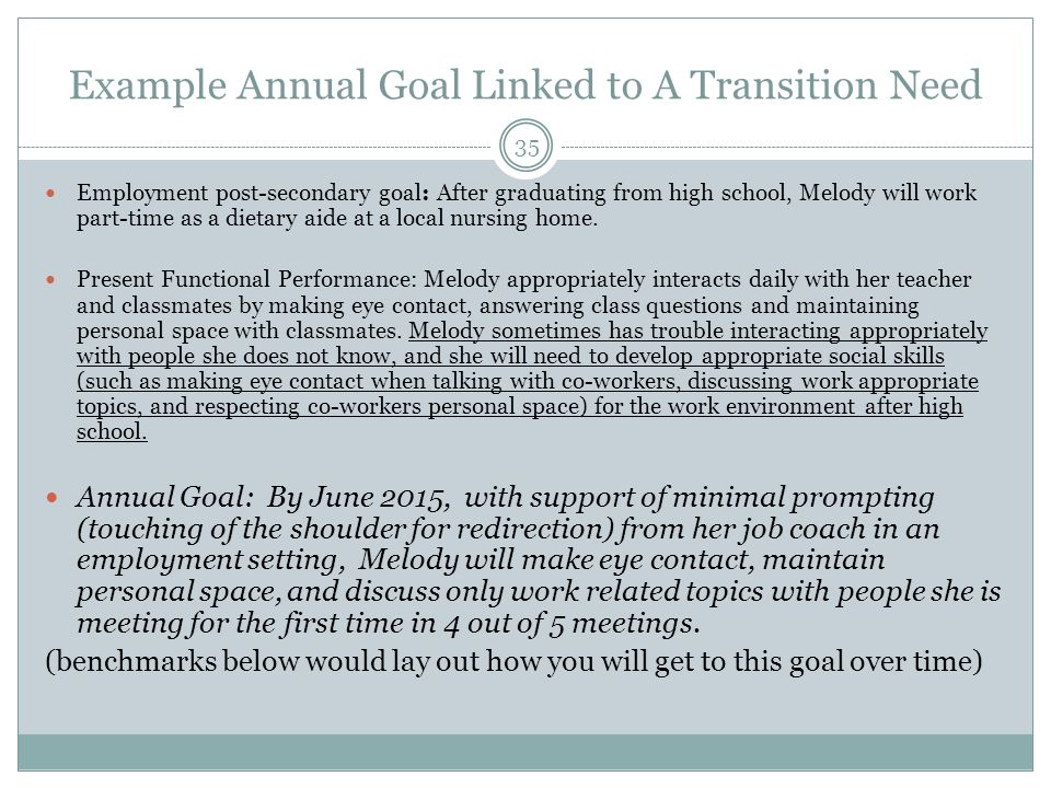 Example Annual Goal Linked to A Transition Need 35 Employment post-secondary goal: After graduating from high school, Melody will work part-time as a