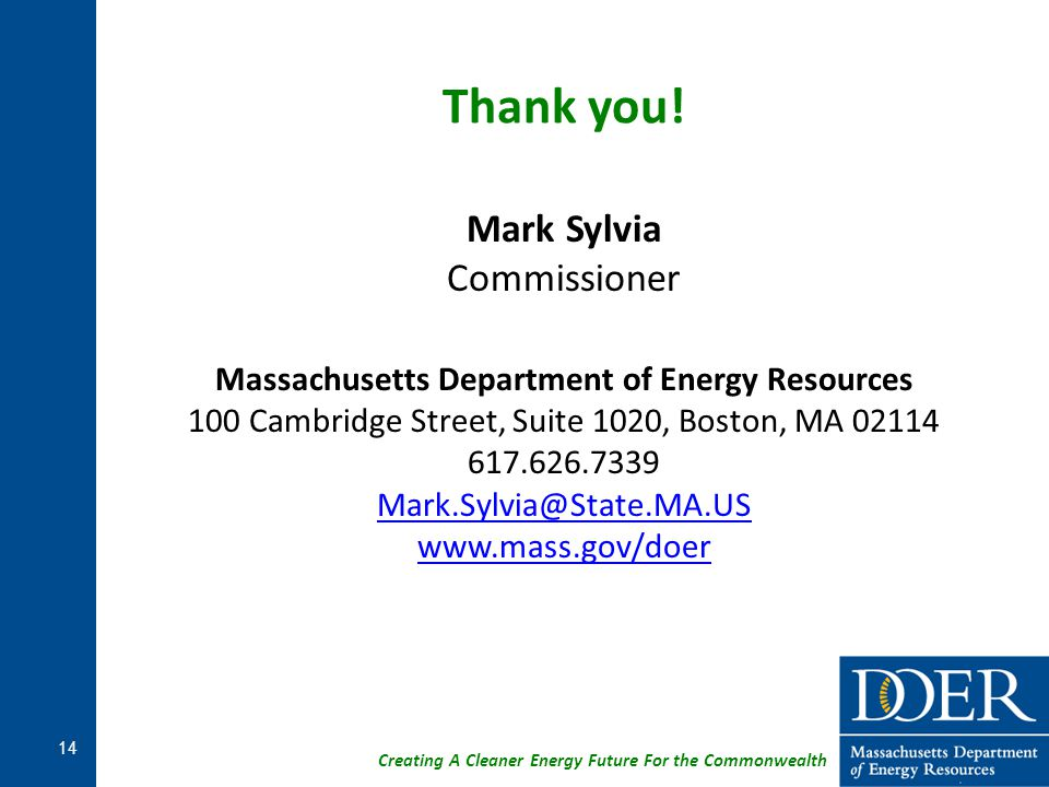 Creating A Cleaner Energy Future For the Commonwealth Thank you! Mark Sylvia Commissioner Massachusetts Department of Energy Resources 100 Cambridge S