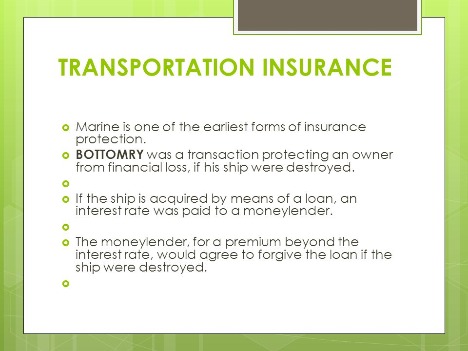 TRANSPORTATION INSURANCE  Marine is one of the earliest forms of insurance protection.