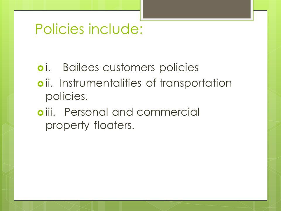 Policies include:  i. Bailees customers policies  ii.