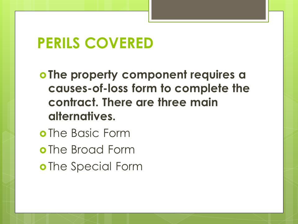 PERILS COVERED  The property component requires a causes-of-loss form to complete the contract.