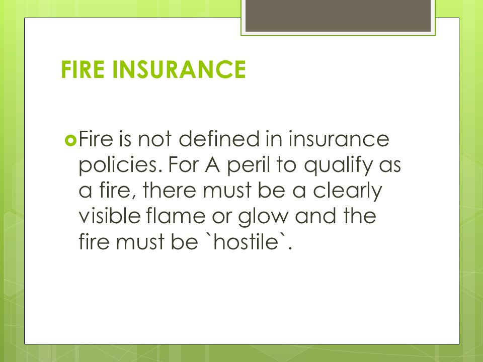 FIRE INSURANCE  Fire is not defined in insurance policies.