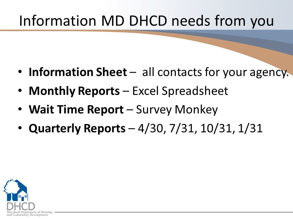 Information MD DHCD needs from you Information Sheet – all contacts for your agency.