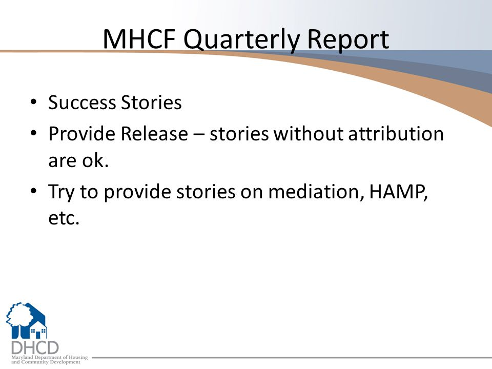 MHCF Quarterly Report Success Stories Provide Release – stories without attribution are ok.