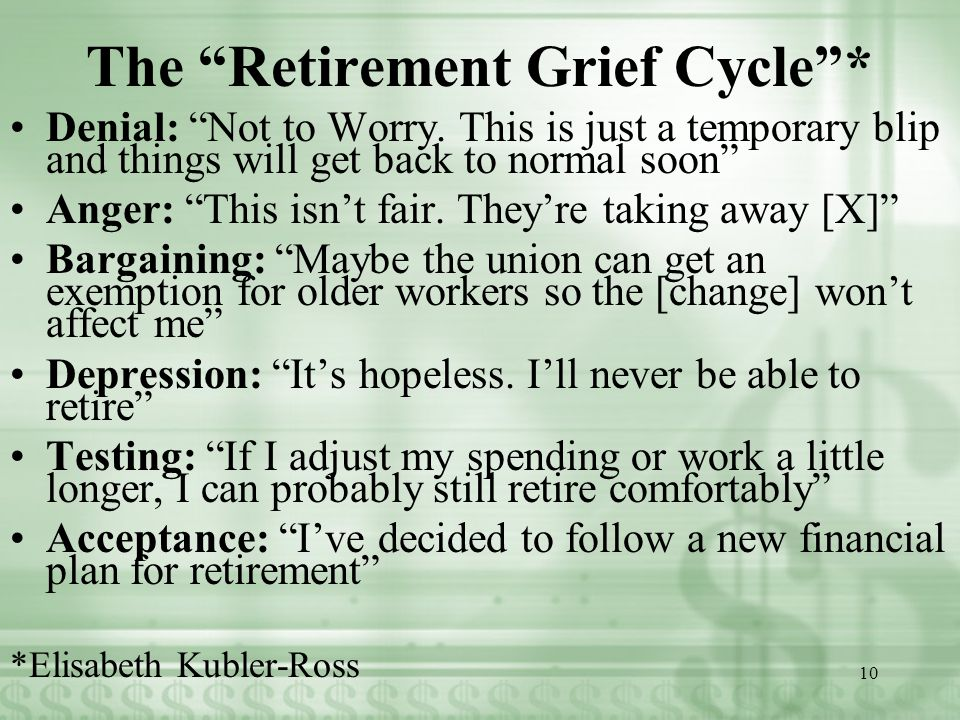 The Retirement Grief Cycle * Denial: Not to Worry.
