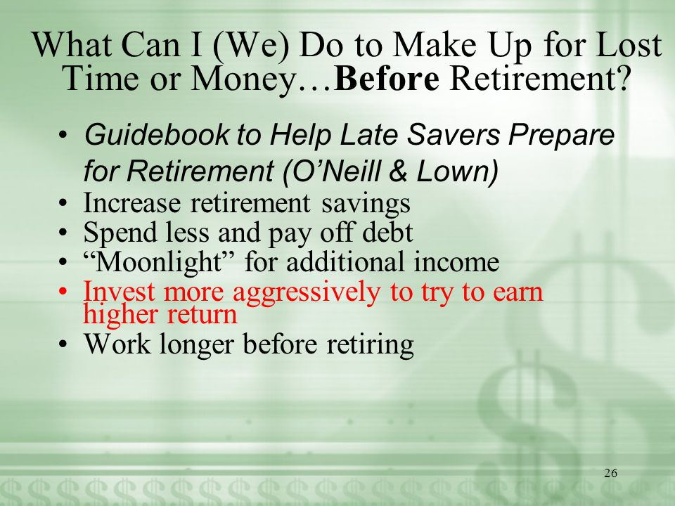 What Can I (We) Do to Make Up for Lost Time or Money…Before Retirement.