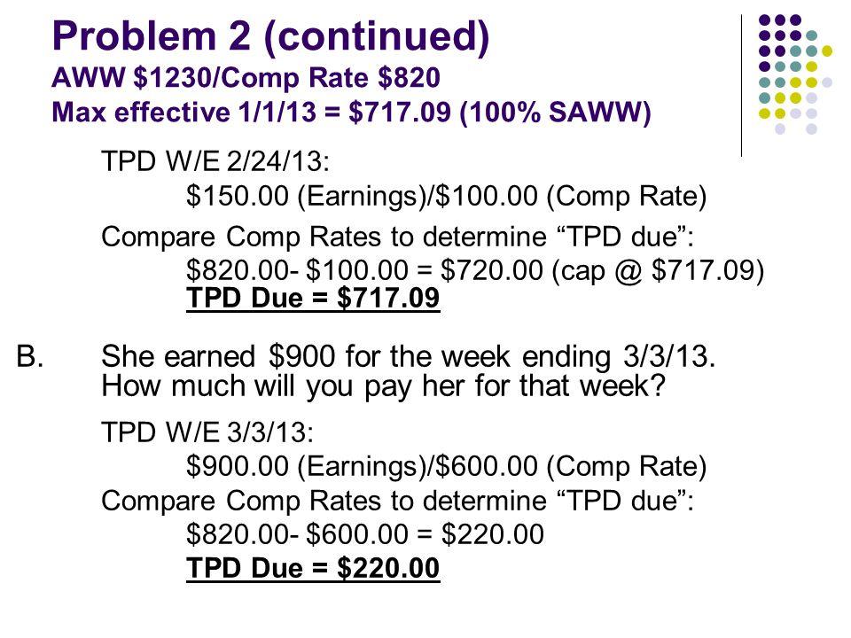 Problem 3 (Bill) Bill was injured 1/11/13.His AWW is $756.