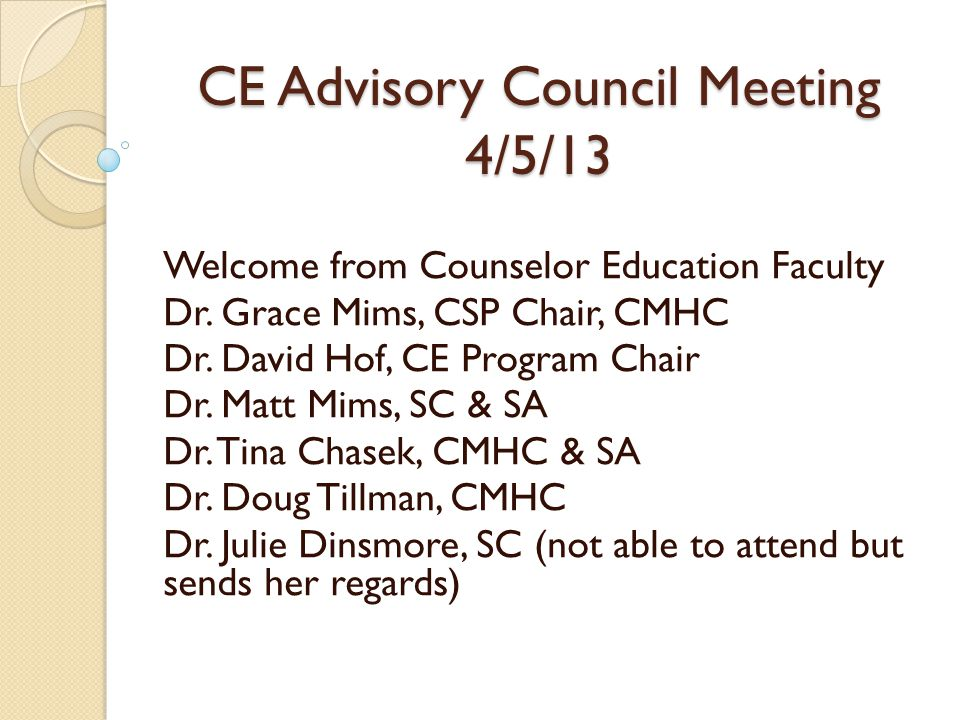 CE Advisory Council Meeting 4/5/13 Welcome from Counselor Education Faculty Dr. Grace Mims, CSP Chair, CMHC Dr. David Hof, CE Program Chair Dr. Matt M