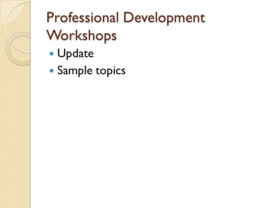 Professional Development Workshops Update Sample topics
