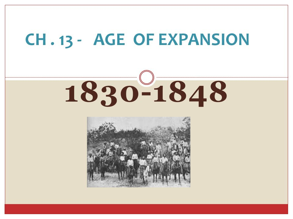1830-1848 CH. 13 - AGE OF EXPANSION