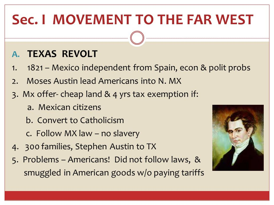 Sec. I MOVEMENT TO THE FAR WEST A. TEXAS REVOLT 1.