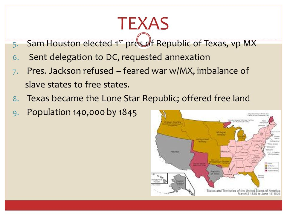 TEXAS 5. Sam Houston elected 1 st pres of Republic of Texas, vp MX 6.