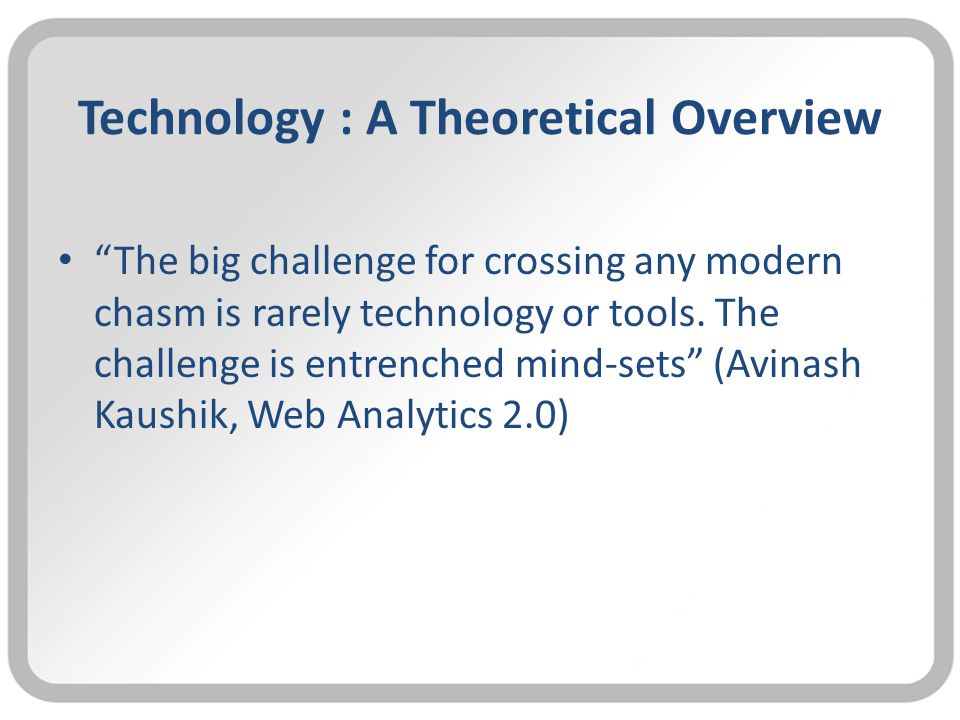 Technology : A Theoretical Overview The big challenge for crossing any modern chasm is rarely technology or tools.