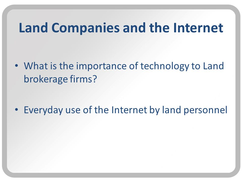 Land Companies and the Internet What is the importance of technology to Land brokerage firms.