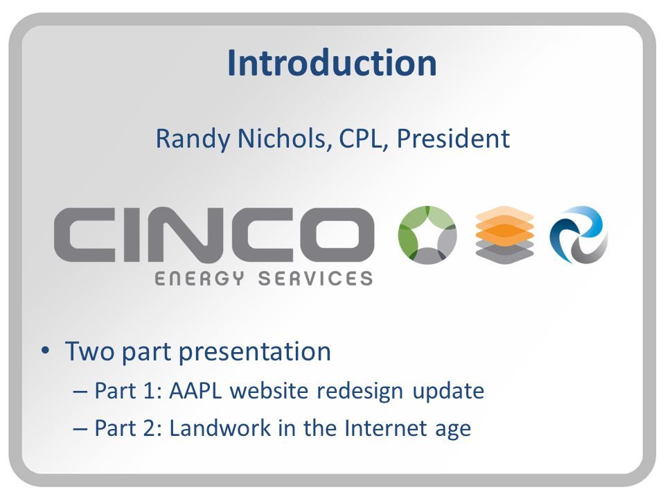 Introduction Randy Nichols, CPL, President Two part presentation – Part 1: AAPL website redesign update – Part 2: Landwork in the Internet age