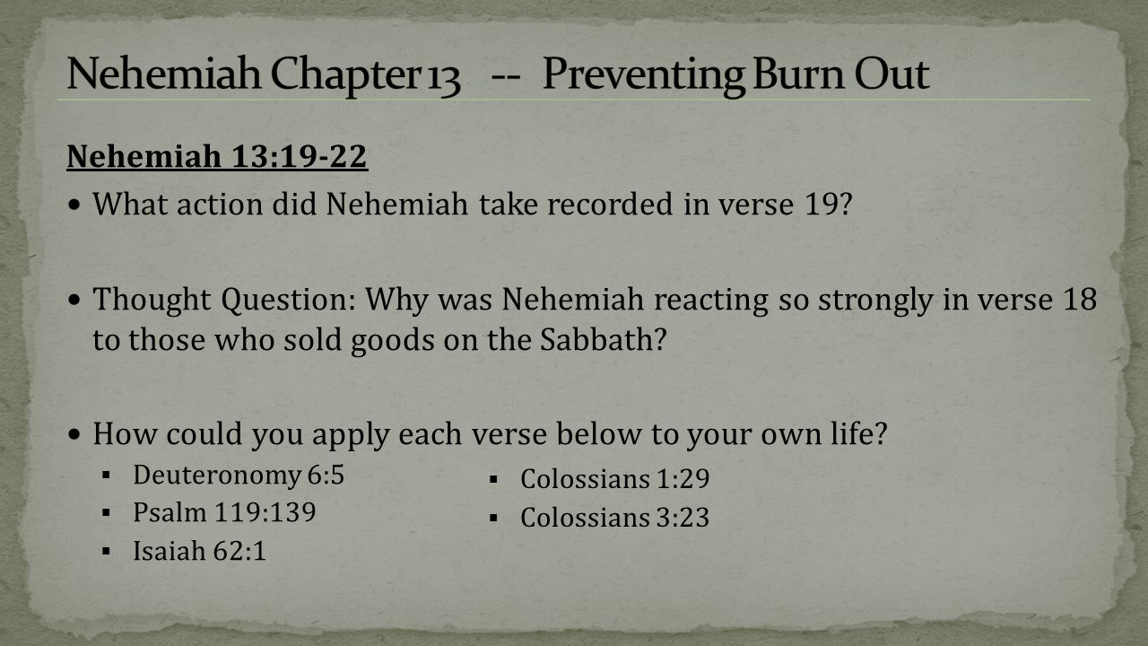 Nehemiah 13:19-22 What action did Nehemiah take recorded in verse 19.
