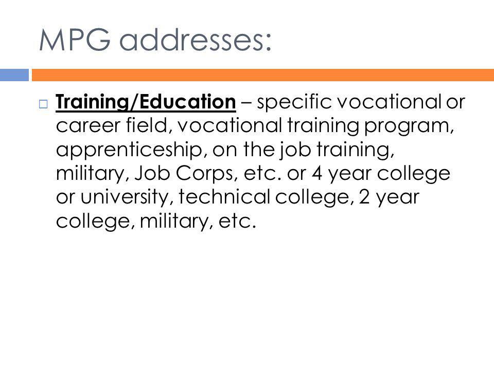 MPG addresses:  Training/Education – specific vocational or career field, vocational training program, apprenticeship, on the job training, military,