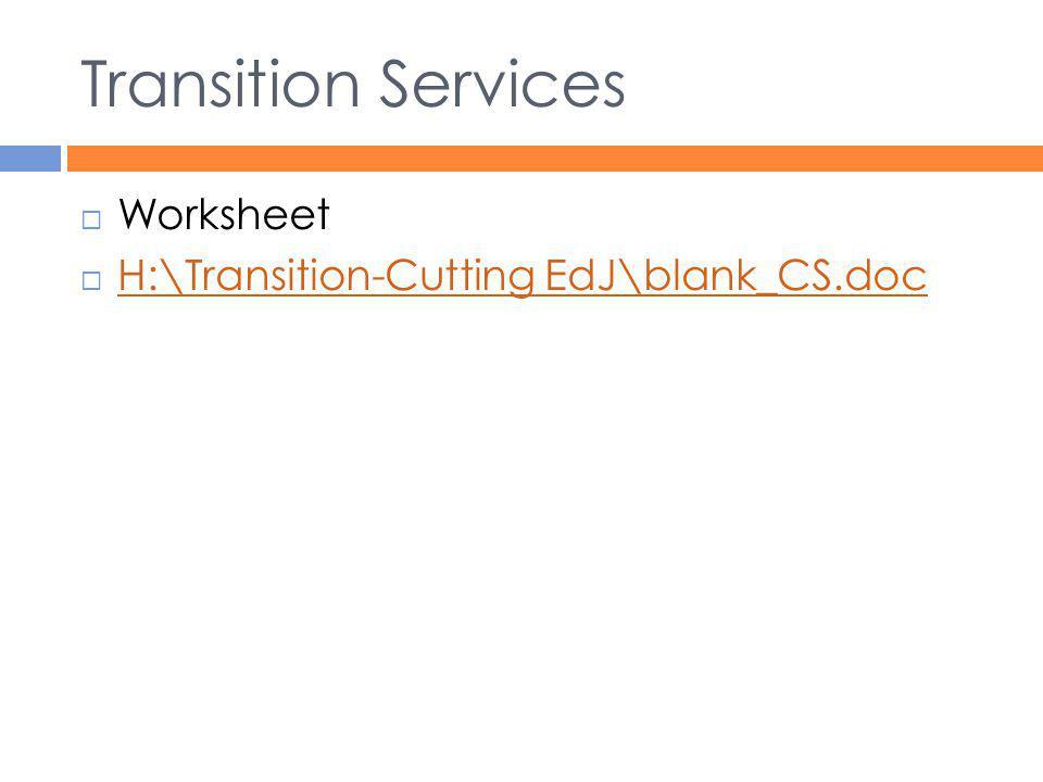 Transition Services  Worksheet  H:\Transition-Cutting EdJ\blank_CS.doc H:\Transition-Cutting EdJ\blank_CS.doc