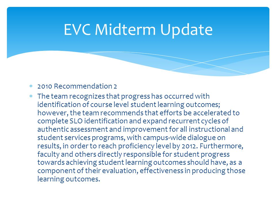  2010 Recommendation 2  The team recognizes that progress has occurred with identification of course level student learning outcomes; however, the t
