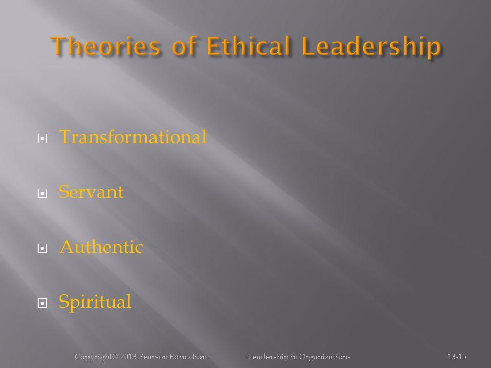  Transformational  Servant  Authentic  Spiritual Copyright© 2013 Pearson Education Leadership in Organizations13-15