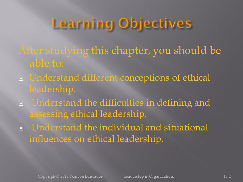 After studying this chapter, you should be able to:  Understand different conceptions of ethical leadership.