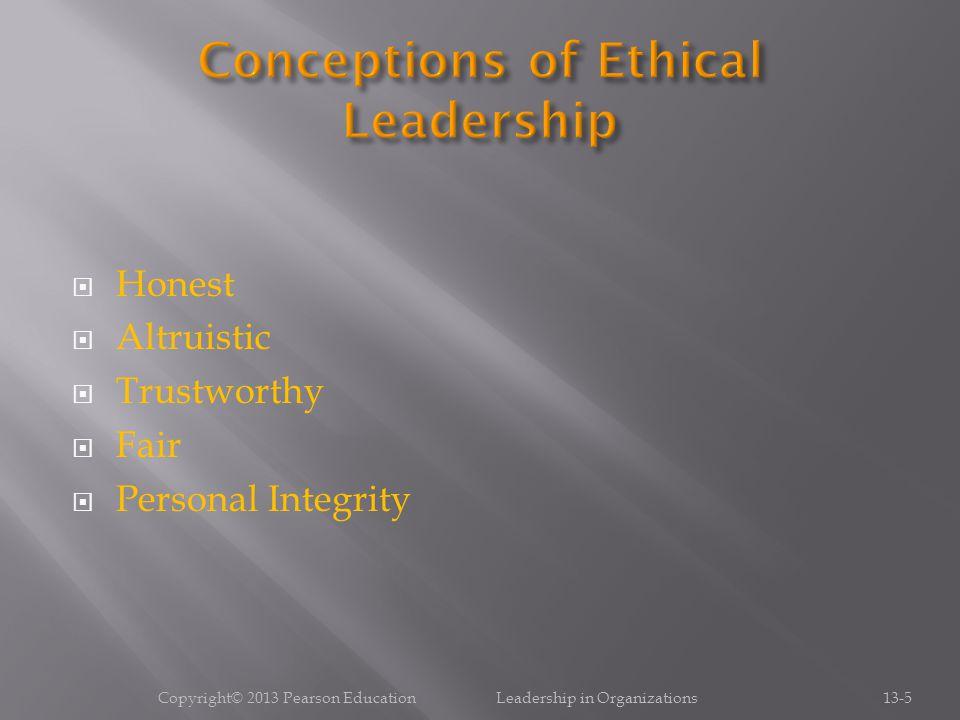  Honest  Altruistic  Trustworthy  Fair  Personal Integrity Copyright© 2013 Pearson Education Leadership in Organizations13-5