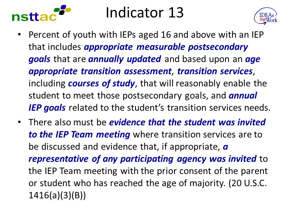 Indicator 13 Percent of youth with IEPs aged 16 and above with an IEP that includes appropriate measurable postsecondary goals that are annually updat