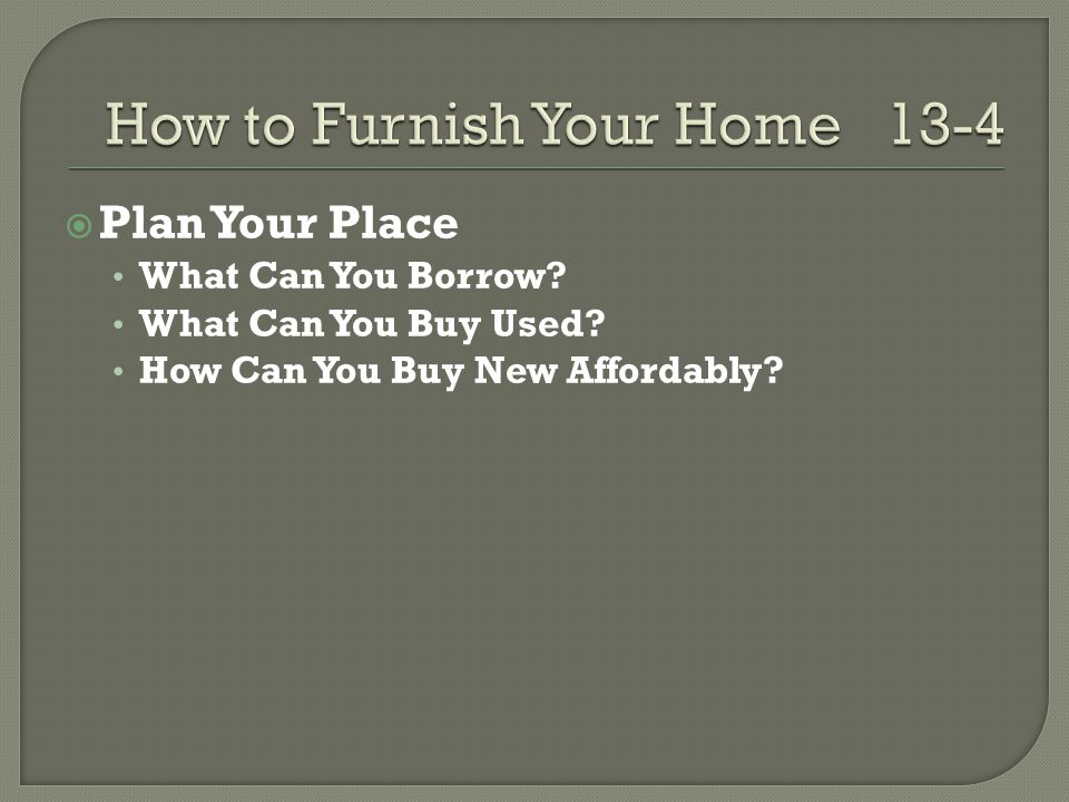  Plan Your Place What Can You Borrow? What Can You Buy Used? How Can You Buy New Affordably?