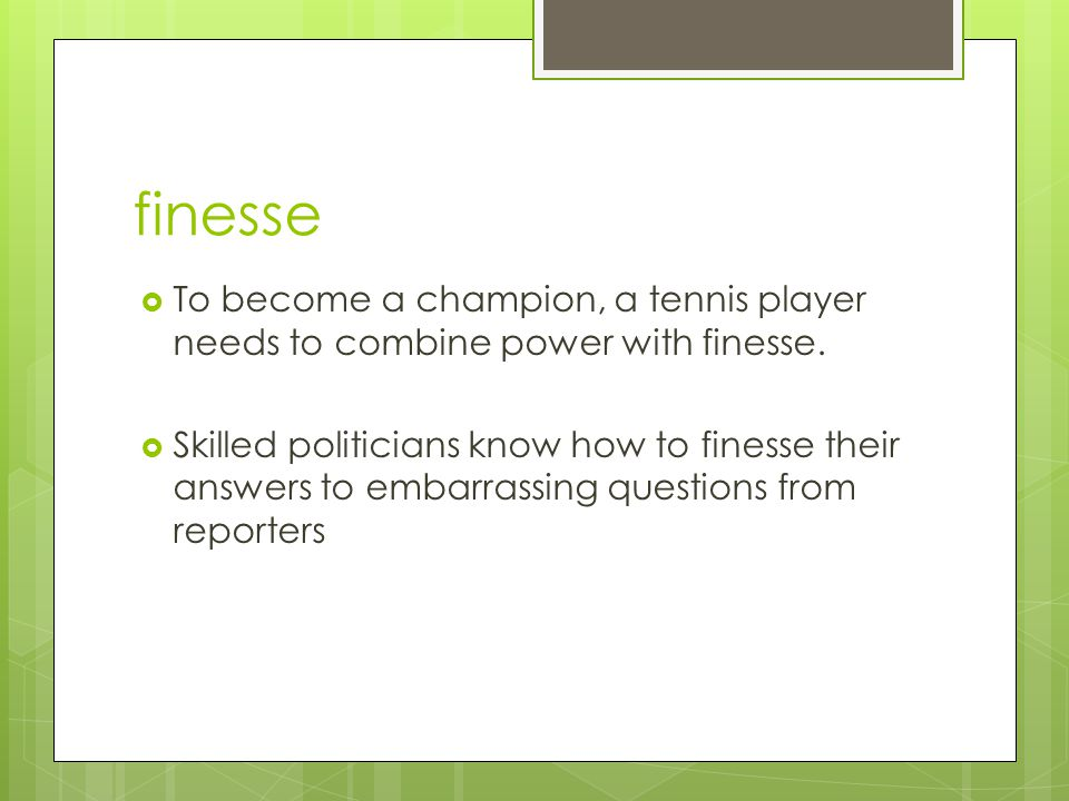 finesse  To become a champion, a tennis player needs to combine power with finesse.