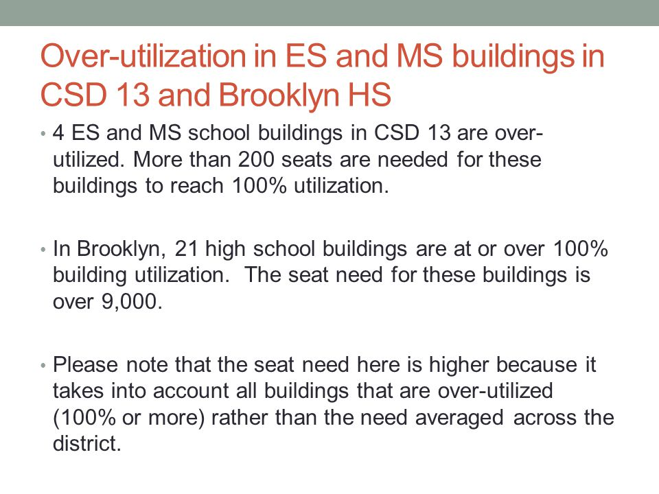 Over-utilization in ES and MS buildings in CSD 13 and Brooklyn HS 4 ES and MS school buildings in CSD 13 are over- utilized.