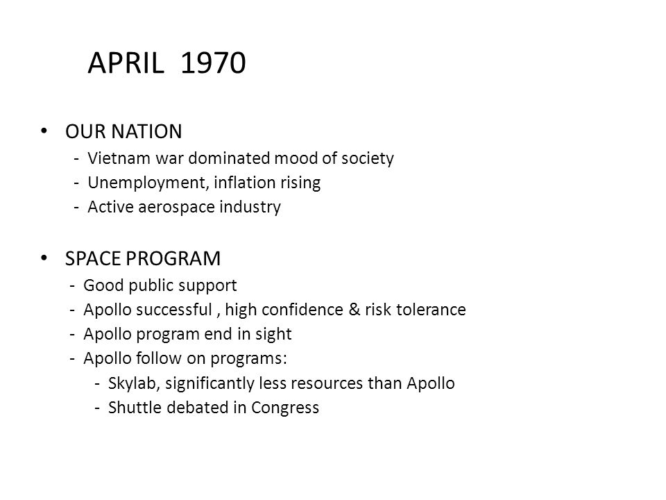 APRIL 1970 OUR NATION - Vietnam war dominated mood of society - Unemployment, inflation rising - Active aerospace industry SPACE PROGRAM - Good public